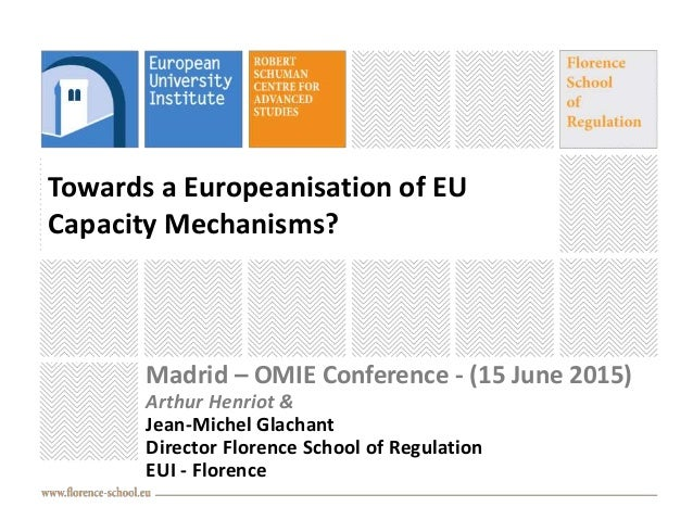 Towards a Europeanisation of EU Capacity Mechanisms? Madrid – OMIE Conference - (15 June 2015) Arthur Henriot & Jean-Miche...