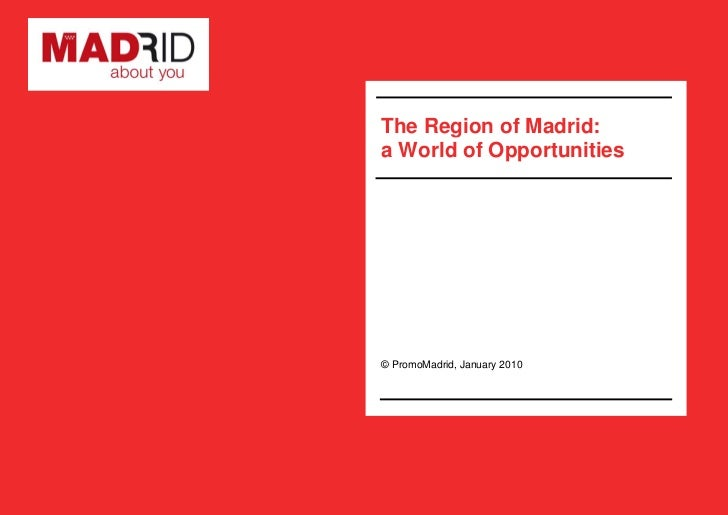 The Region of Madrid: a World of Opportunities     © PromoMadrid, January 2010