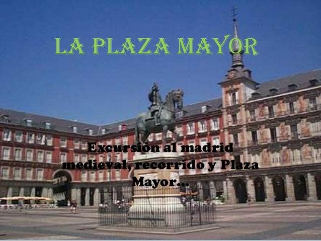 LA PLAZA MAYOR  Excursión al madridmedieval, recorrido y Plaza         Mayor…
