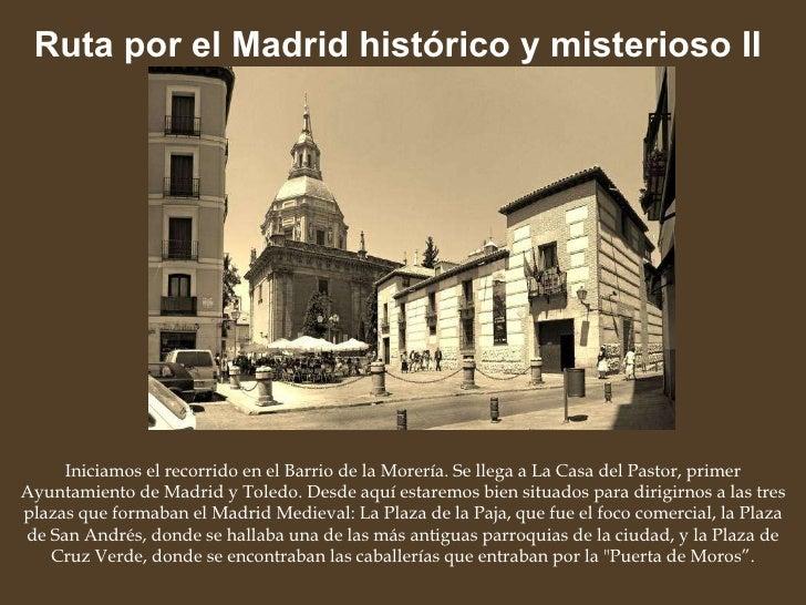 Ruta por el Madrid histórico y misterioso II   Iniciamos el recorrido en el Barrio de la Morería. Se llega a La Casa del P...