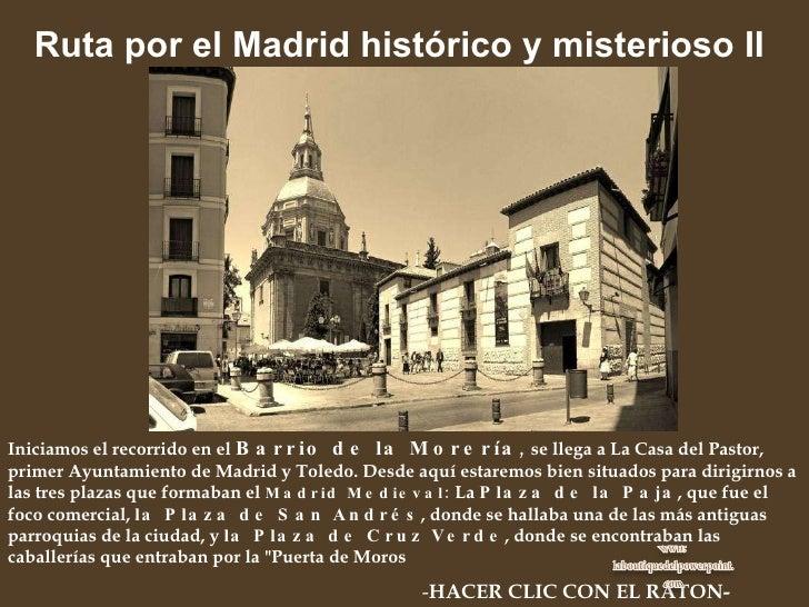 Ruta por el Madrid histórico y misterioso II   - HACER CLIC CON EL RATON- Iniciamos el recorrido en el  Barrio de la Morer...