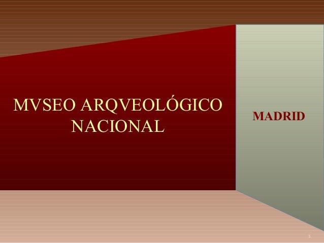 MVSEO ARQVEOLÓGICO NACIONAL  MADRID  1