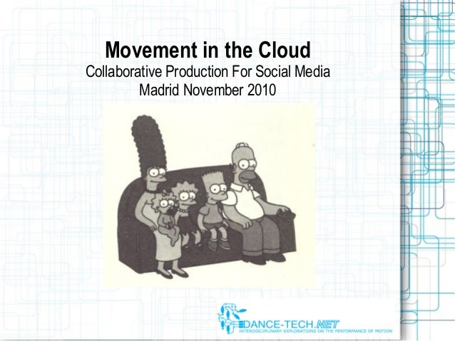 Movement in the Cloud Collaborative Production For Social Media Madrid November 2010