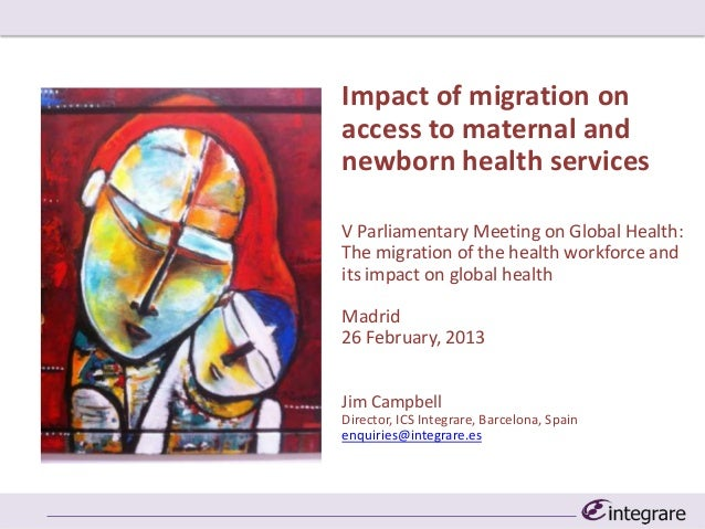 Impact of migration onaccess to maternal andnewborn health servicesV Parliamentary Meeting on Global Health:The migration ...