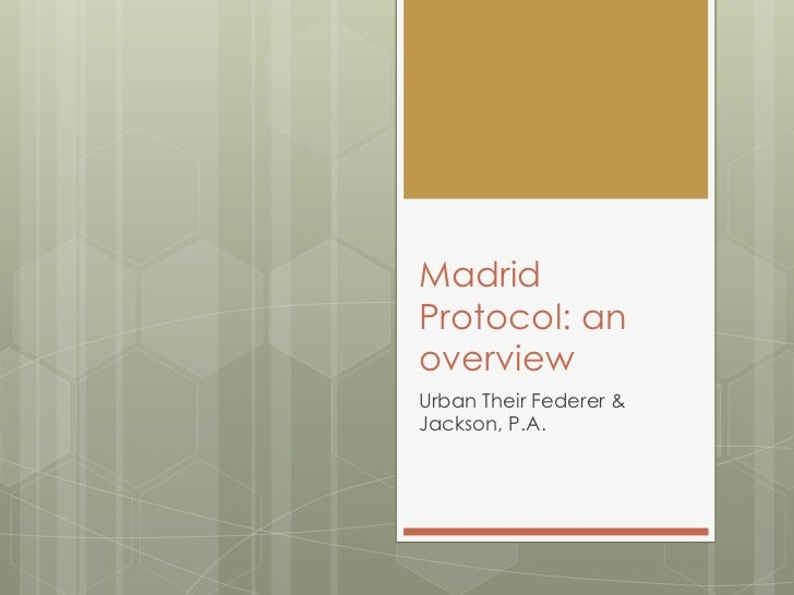 Madrid Protocol: an overview<br />Urban Their Federer & Jackson, P.A.<br />
