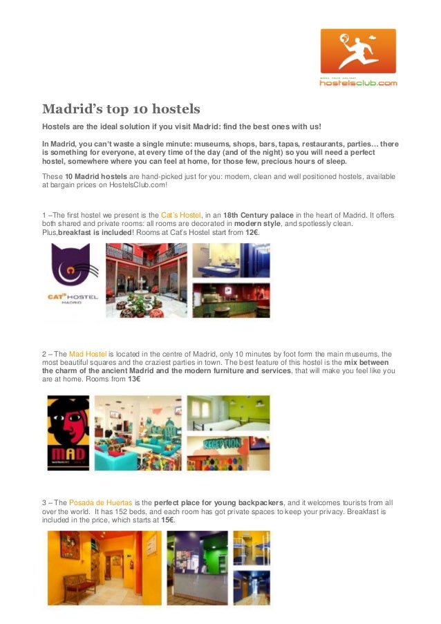 Madrid's top 10 hostels Hostels are the ideal solution if you visit Madrid: find the best ones with us! In Madrid, you can...