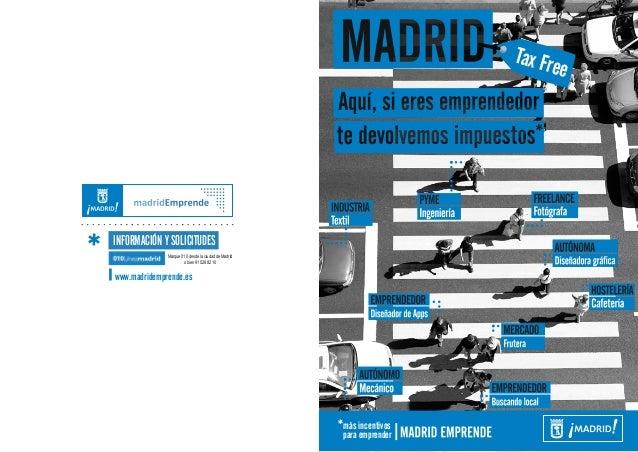 Tax Free www.madridemprende.es INFORMACIÓN Y SOLICITUDES más incentivos para emprender Marque 010 desde la ciudad de Madri...