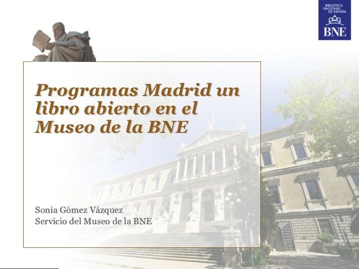 Programas Madrid unlibro abierto en elMuseo de la BNESonia Gómez VázquezServicio del Museo de la BNE