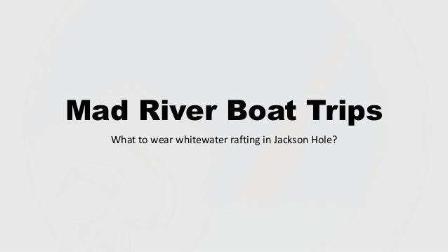 Mad River Boat Trips What to wear whitewater rafting in Jackson Hole?