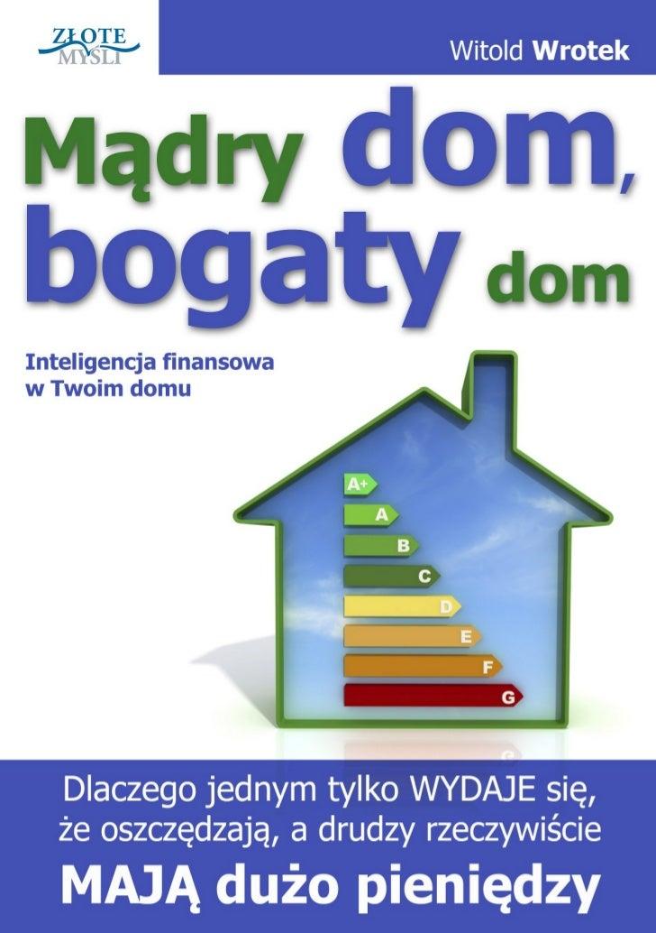 """Ten ebook zawiera darmowy fragment publikacji """"Mądry dom, bogaty dom""""                                               Darmow..."""