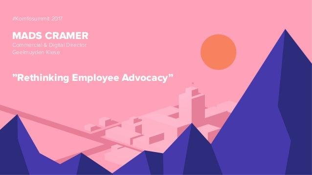 """Geelmuyden Kiese #Komfosummit 2017 MADS CRAMER Commercial & Digital Director Geelmuyden Kiese """"Rethinking Employee Advocac..."""