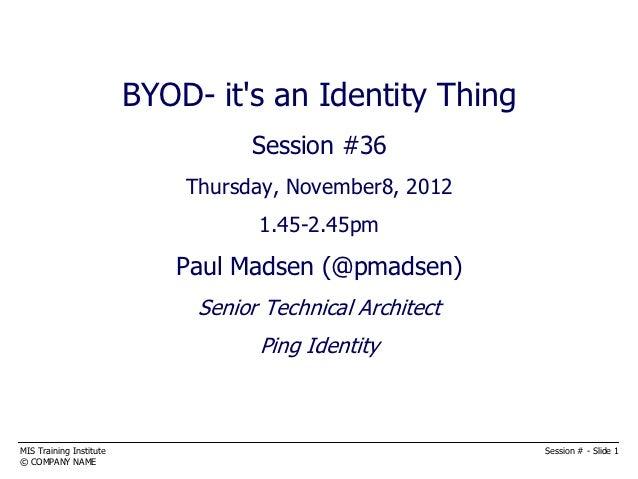 BYOD- its an Identity Thing                                    BYOD                                   Session #36         ...