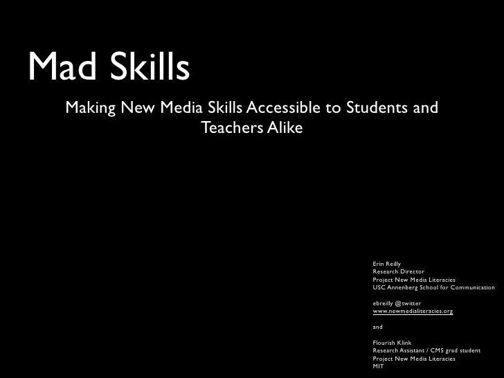 Mad Skills   Making New Media Skills Accessible to Students and                   Teachers Alike                          ...