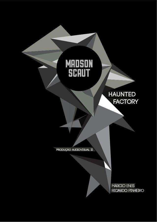 MADSON SCAUT HAUNTED FACTORY  PRODUÇÃO AUDIOVISUAL II  MÁRCIO ENES RICARDO PINHEIRO