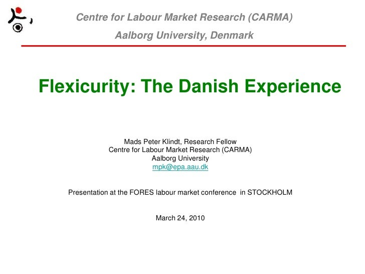 Flexicurity: The Danish Experience <br />Mads Peter Klindt, Research Fellow<br />Centre for Labour Market Research (CARMA)...