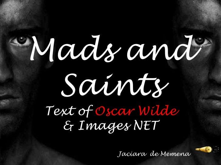 MadsandSaints<br />TextofOscar Wilde<br />& Images NET<br />Jaciara  de Memena<br />