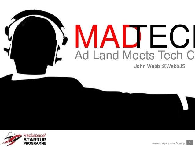 1www.rackspace.co.uk/startupMADTECHAd Land Meets Tech CJohn Webb @WebbJS