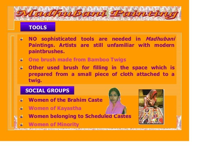 TOOLS NO sophisticated tools are needed in Madhubani Paintings. Artists are still unfamiliar with modern paintbrushes. One...
