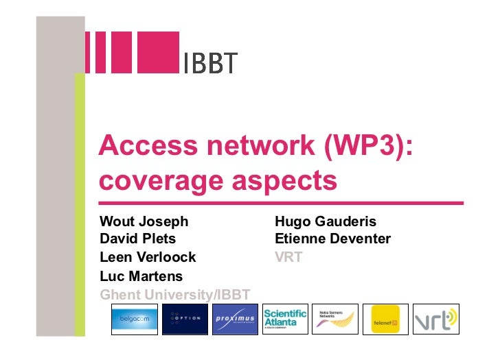 Access network (WP3): coverage aspects Wout Joseph             Hugo Gauderis David Plets             Etienne Deventer Leen...