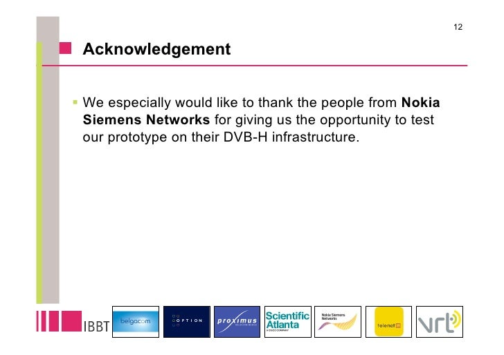 12   Acknowledgement   We especially would like to thank the people from Nokia   Siemens Networks for giving us the oppo...