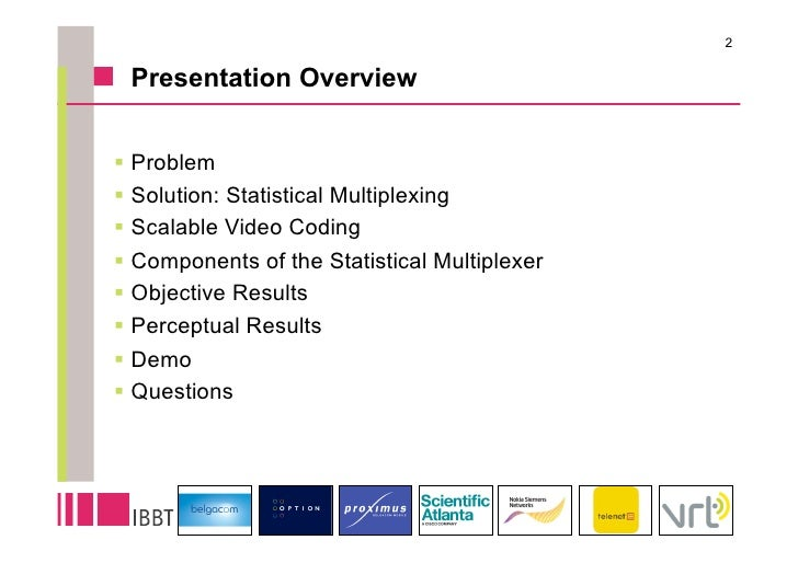 2   Presentation Overview   Problem Solution: Statistical Multiplexing Scalable Video Coding Components of the Sta...