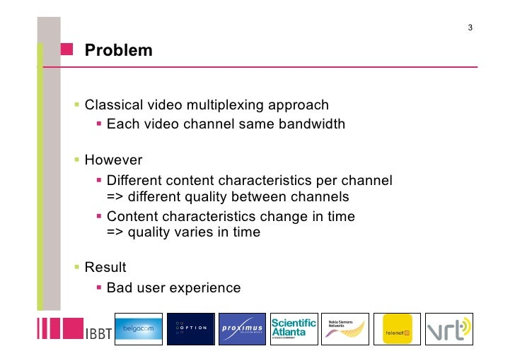 3   Problem   Classical video multiplexing approach    Each video channel same bandwidth  However    Different con...