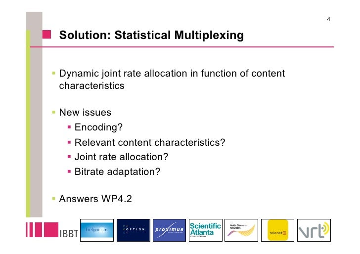 4   Solution: Statistical Multiplexing   Dynamic joint rate allocation in function of content   characteristics  New i...