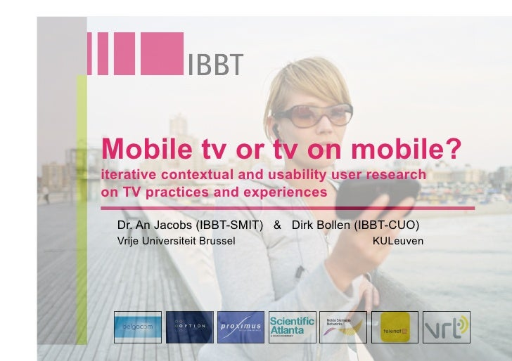 Mobile tv or tv on mobile? iterative contextual and usability user research on TV practices and experiences    Dr. An Jaco...