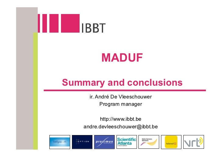 MADUF  Summary and conclusions       ir. André De Vleeschouwer            Program manager            http://www.ibbt.be   ...
