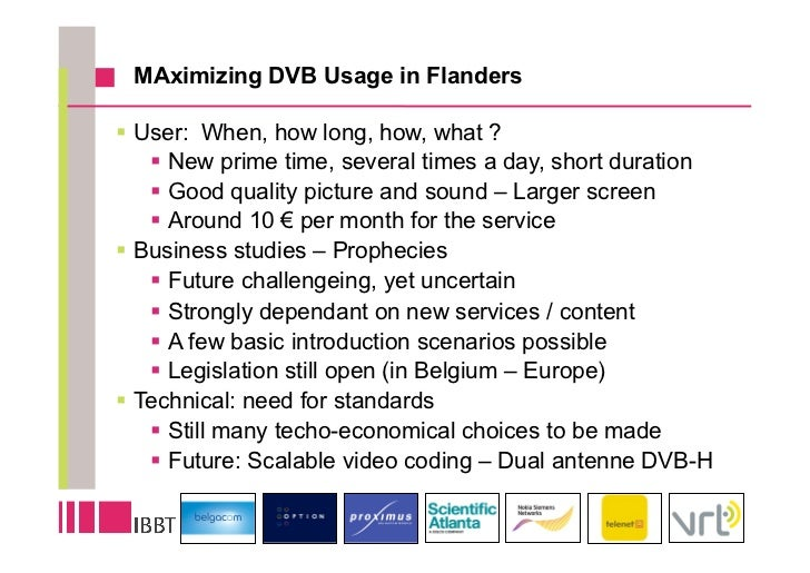 MAximizing DVB Usage in Flanders  User: When, how long, how, what ?    New prime time, several times a day, short dura...