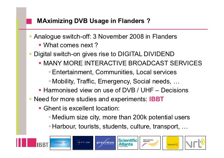 MAximizing DVB Usage in Flanders ?  Analogue switch-off: 3 November 2008 in Flanders    What comes next ? Digital sw...