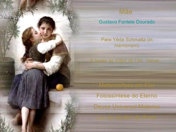 Mãe  Gustavo Fontele Dourado Para Yêda Schmaltz (in memoriam) E todas as mães do Uni...Verso... Metamorfose em Flor Fotoss...
