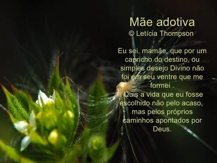 Mãe adotiva © Letícia Thompson  Eu sei, mamãe, que por um capricho do destino, ou simples desejo Divino não foi em seu ven...