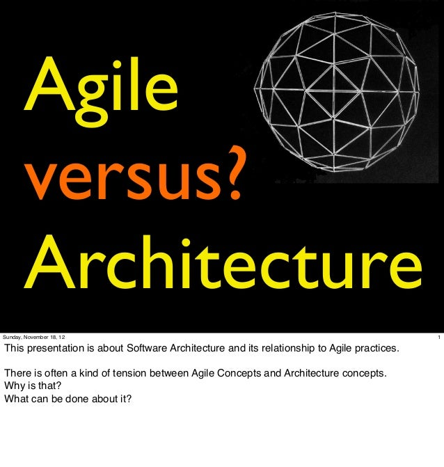 Agile       versus?       ArchitectureSunday, November 18, 12                                                             ...