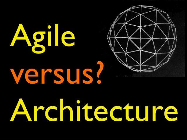 Agileversus?Architecture