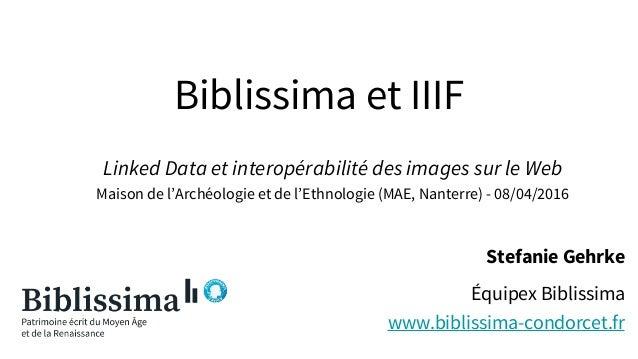 Biblissima et IIIF Linked Data et interopérabilité des images sur le Web Maison de l'Archéologie et de l'Ethnologie (MAE, ...