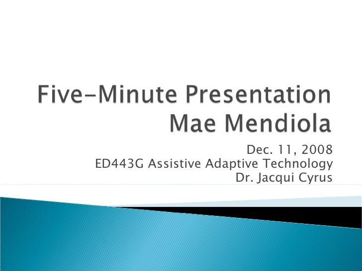 Dec. 11, 2008 ED443G Assistive Adaptive Technology Dr. Jacqui Cyrus