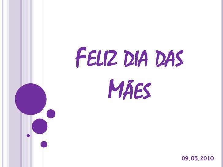 Feliz dia das Mães<br />09.05.2010<br />