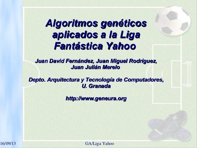 16/09/13 GA/LigaYahoo Algoritmos genéticosAlgoritmos genéticos aplicados a la Ligaaplicados a la Liga Fantástica YahooF...