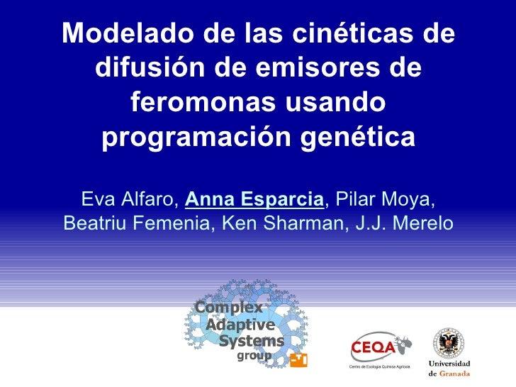 Modelado de las cinéticas de difusión de emisores de feromonas usando programación genética Eva Alfaro,  Anna Esparcia , P...