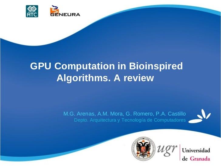GPU Computation in Bioinspired    Algorithms. A review      M.G. Arenas, A.M. Mora, G. Romero, P.A. Castillo          Dept...
