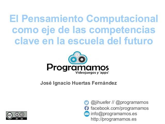 El Pensamiento Computacional como eje de las competencias clave en la escuela del futuro @jihuefer // @programamos faceboo...