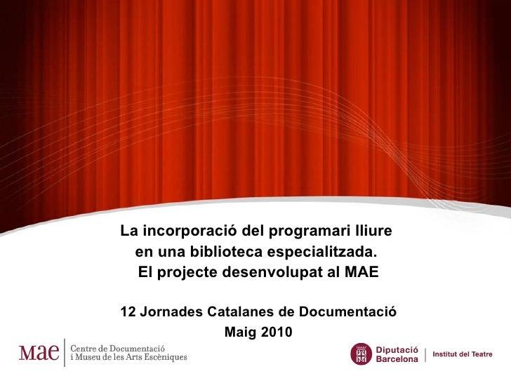 La incorporació del programari lliure  en una biblioteca especialitzada.  El projecte desenvolupat al MAE 12 Jornades Cata...