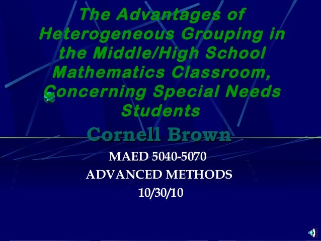 The Advantages of Heterogeneous Grouping in the Middle/High School Mathematics Classroom, Concerning Special Needs Student...