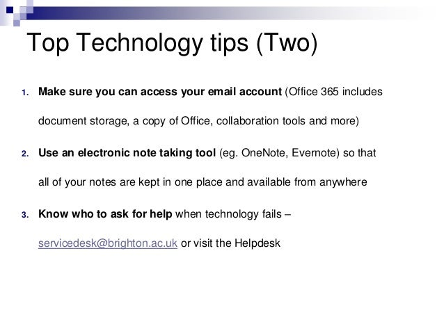 Top Technology tips (Two)  1. Make sure you can access your email account (Office 365 includes  document storage, a copy o...