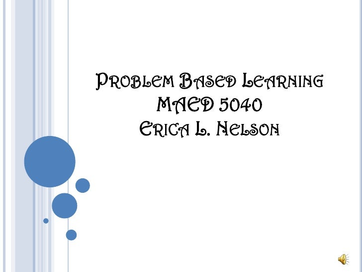 Problem Based LearningMAED 5040 Erica L. Nelson<br />