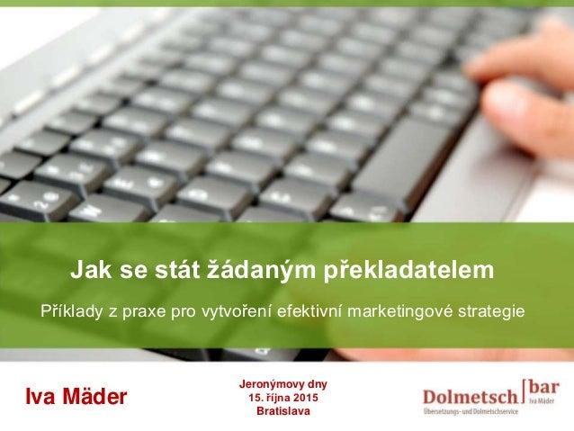 YOUR LOGO Jak se stát žádaným překladatelem Příklady z praxe pro vytvoření efektivní marketingové strategie Iva Mäder Jero...