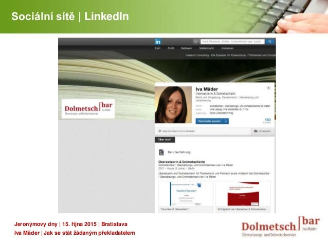 YOUR LOGO Sociální sítě | LinkedIn Jeronýmovy dny | 15. října 2015 | Bratislava Iva Mäder | Jak se stát žádaným překladate...