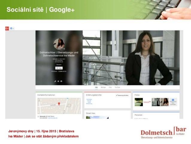 YOUR LOGO Sociální sítě | Google+ Jeronýmovy dny | 15. října 2015 | Bratislava Iva Mäder | Jak se stát žádaným překladatel...