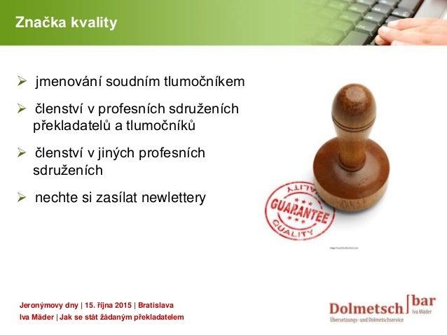 YOUR LOGO Značka kvality  jmenování soudním tlumočníkem  členství v profesních sdruženích překladatelů a tlumočníků  čl...